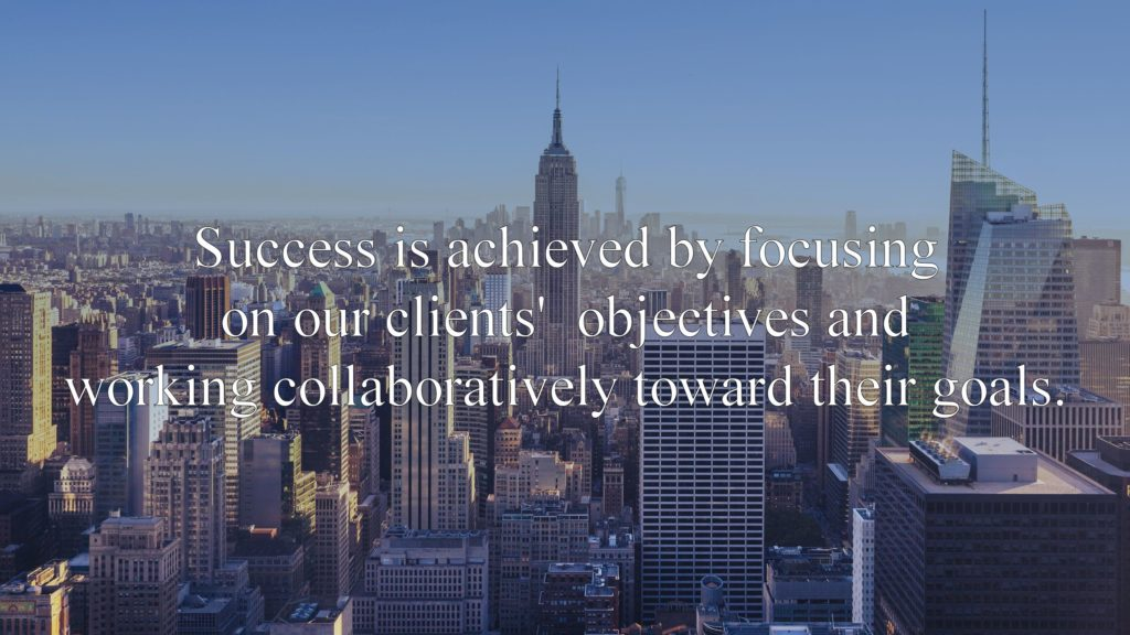 Picture of New York City. Success is achieved by Focusing on our clients' objectives and working collaboratively toward their goals.